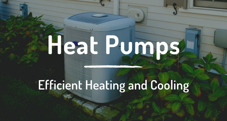 Heat pumps: efficient heating and cooling